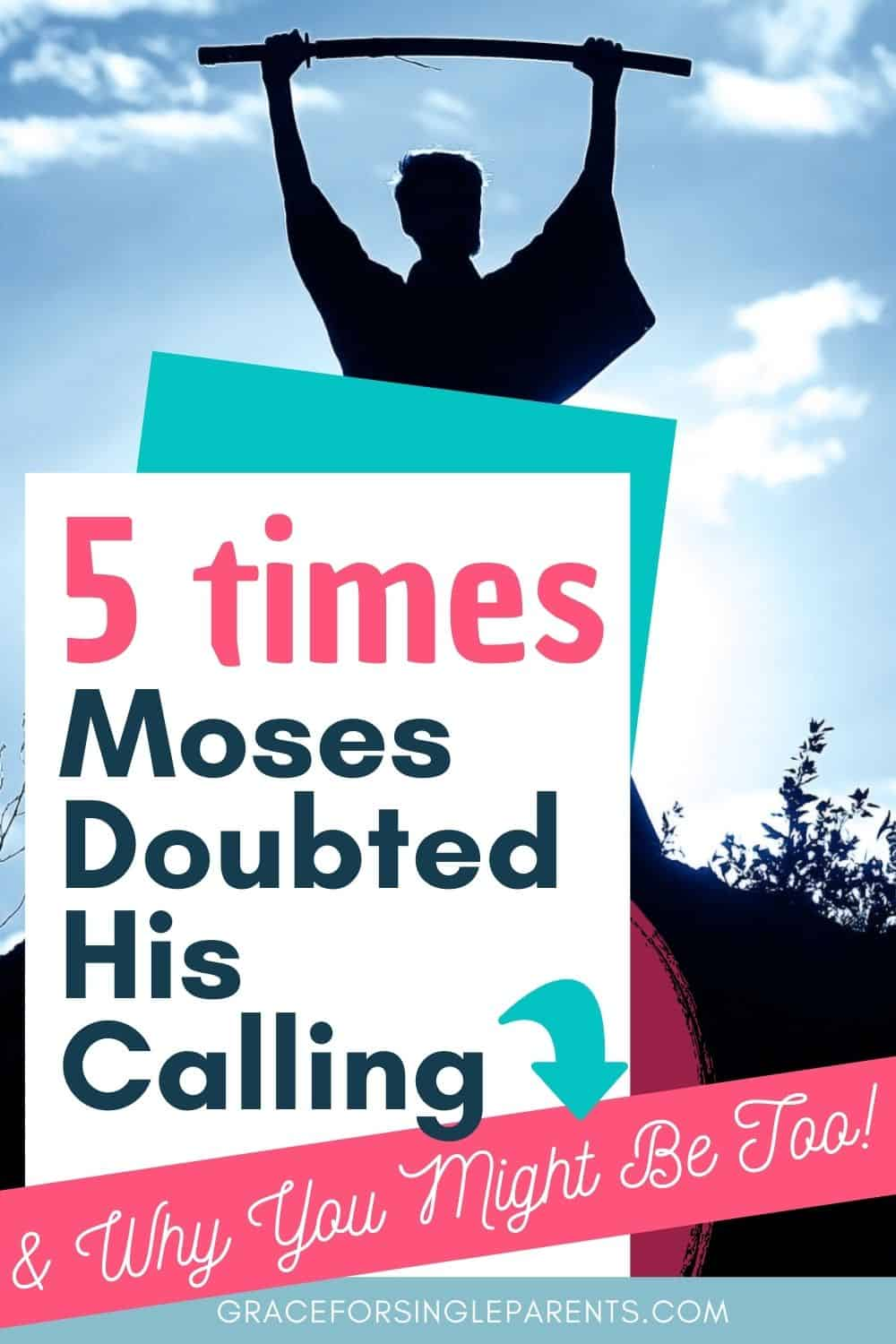The 5 times Moses Questioned His Calling (and how You Might Be Too!)