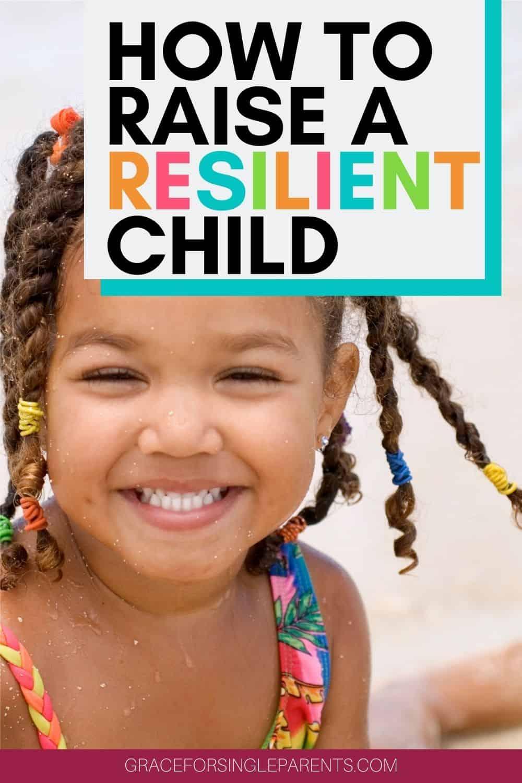 10 Ways a Single Parent Can Raise a Resilient Child