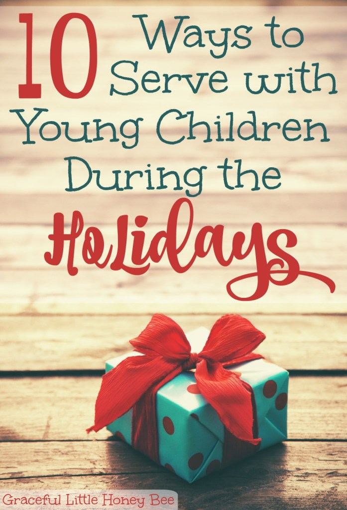 Find 10 Easy Ways to Serve with Young Children During the Holidays at gracefullittlehoneybee.com
