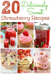 20 Deliciously Sweet Strawberry Recipes on gracefullittlehoneybee.com