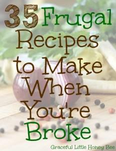 35 Frugal Recipes to Make When You're Broke on gracefullittlehoneybee.com