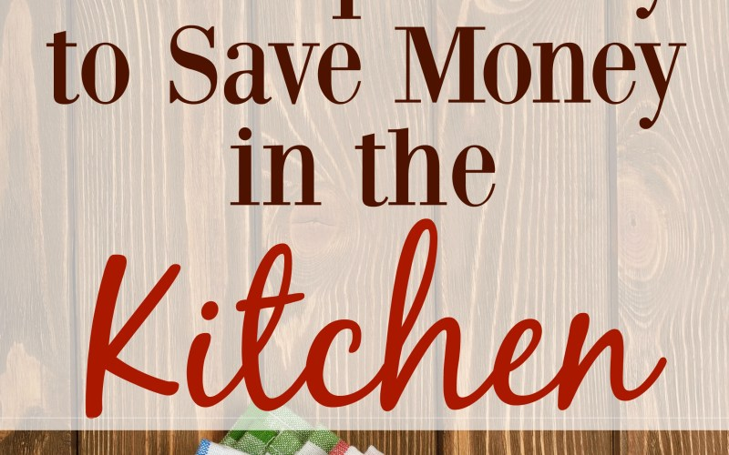 30 Simple Ways to Save Money in the Kitchen
