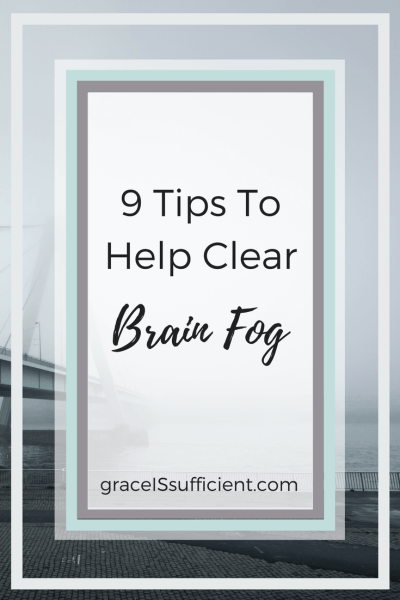 Brain Fog - Use These 9 Tips To Help Clear It Away!
