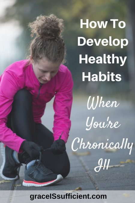 how to develop healthy habits when you're chronically ill