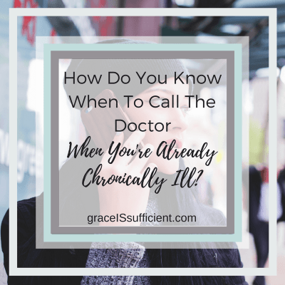 How Do You Know When To Call The Doctor When You're Already Chronically Ill?