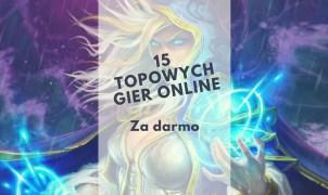 15 Topowych gier online za darmo