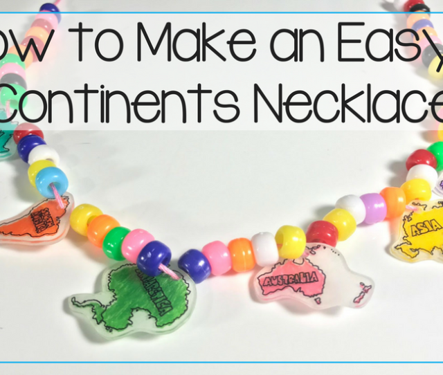How To Make An Easy  Continents Necklace With Your Kids Grade