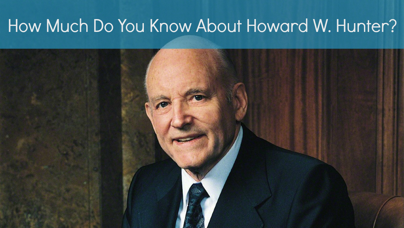 How Much Do You Know About Howard W. Hunter