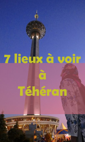 7 lieux à voir à Téhéran