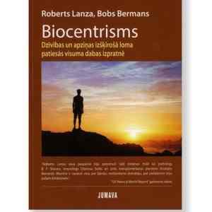 BIOCENTRISMS. Dzīvības un apziņas izšķirošā loma patiesās visuma dabas izpratnē. Roberts Lanza, Bobs Bermans