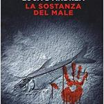 """Recensiamo : """"La sostanza del male""""  di Luca D'Andrea"""
