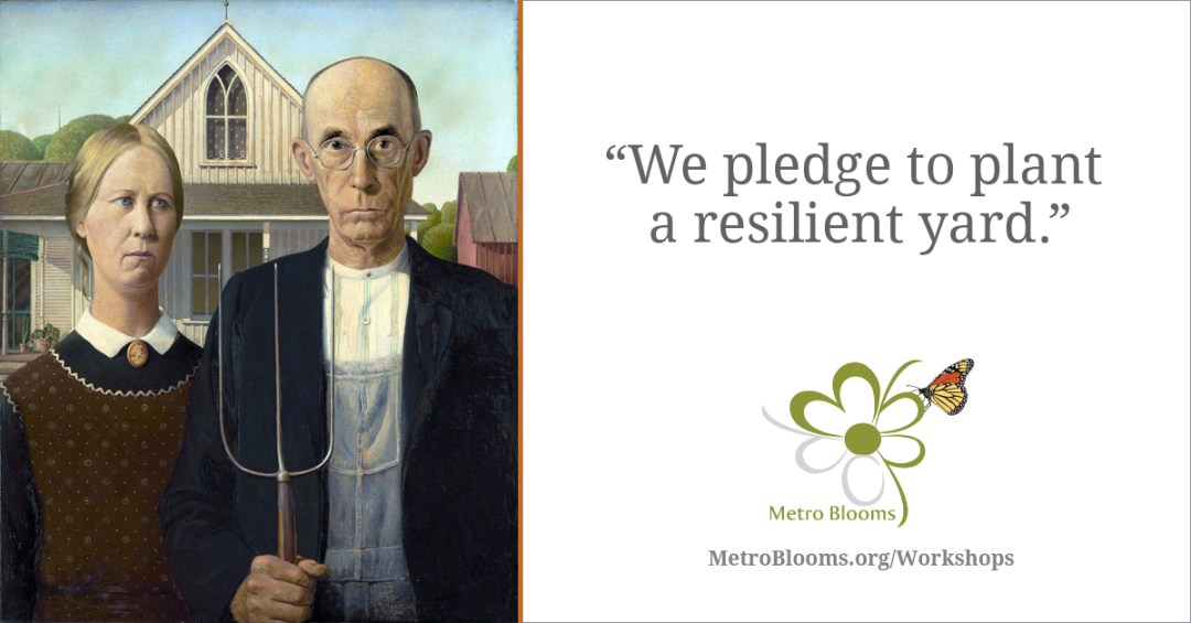 American Gothic - We pledge to plant a resilient yard.