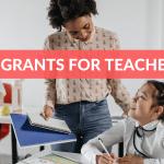 12 Grants Just for Teachers