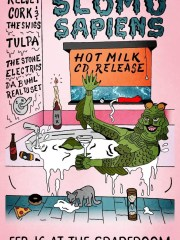 Slomo Sapien's Hot Milk Release Show! w/Kelsey Cork & The Swigs, Tulpa, The Stone Electrics, & DJ Da Buhl