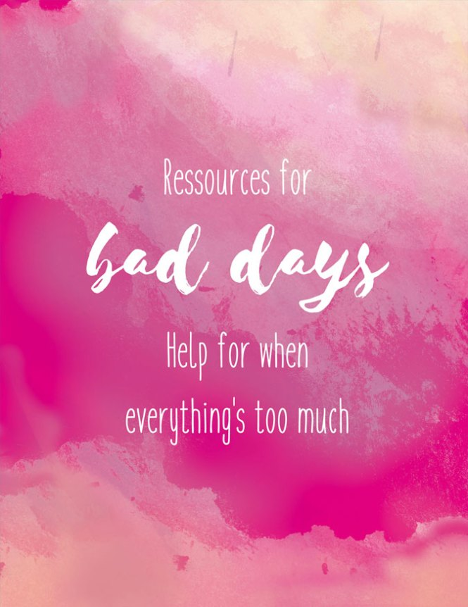 Ressources for bad days. A list to provide some help when everything's too much.