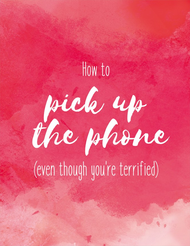 How to pick up the phone and make that dreaded call.
