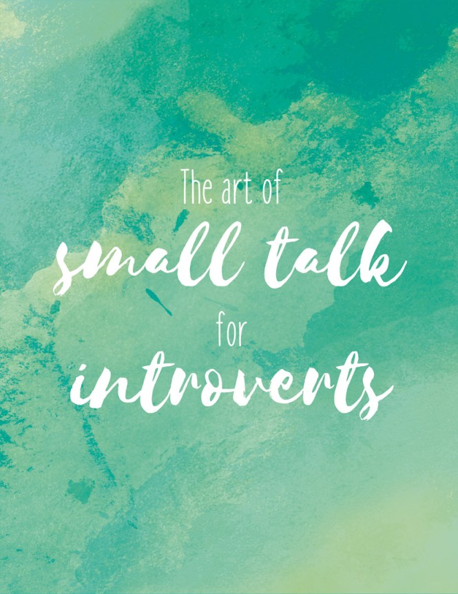 Small talk for introverts. How to handle those awkward social situations - and actually enjoy yourself!