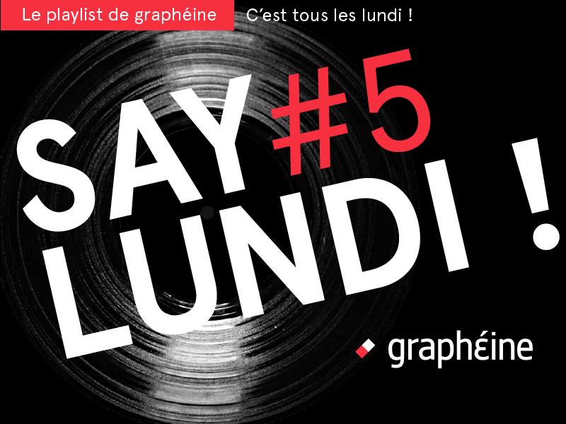SAY LUNDI #5 – Playlist Graphéine