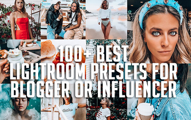 100+ Best Lightroom Presets for Blogger or Influencer