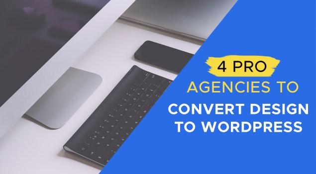 4 Pro Development Agencies that Can Convert Design to WordPress