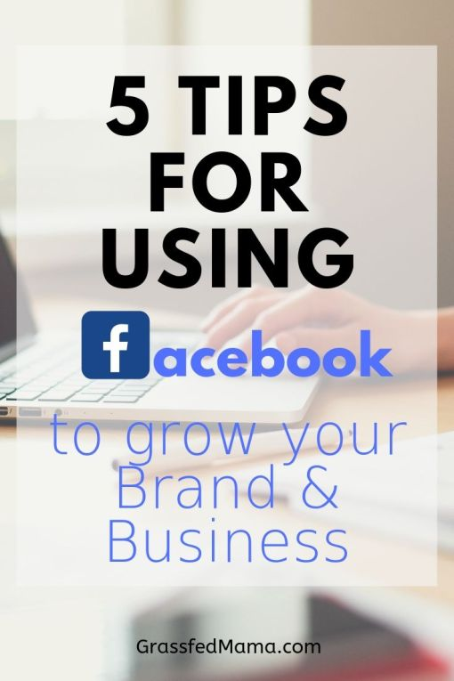 5 Tips for using Facebook to Grow Your Brand and Business