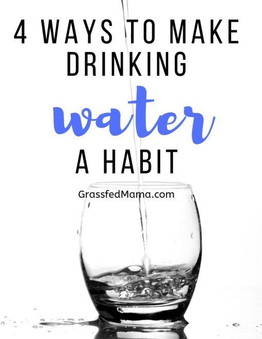 4 Ways to Make Drinking Water a Habit
