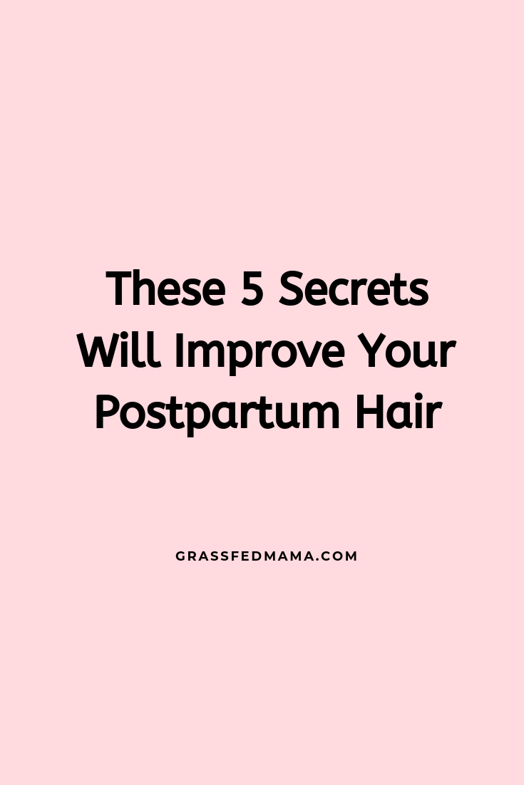 These 5 Secrets will Improve Your Postpartum Hair