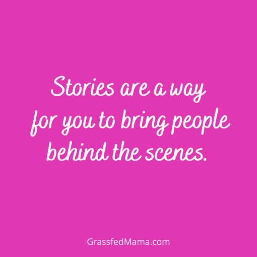 Stories are a way for you to bring people behind the scenes.