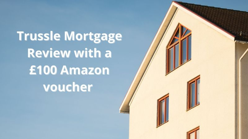 Trussle Mortgage Review with a £100 Amazon voucher