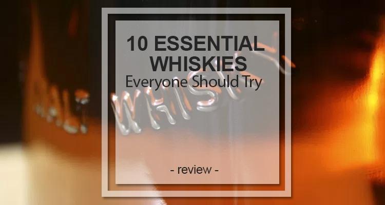 10 essential whiskies