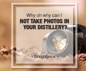 not take photos in distillery