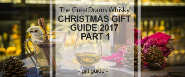 GreatDrams Whisky Christmas Gift Guide 2017