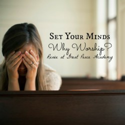 Set Your Minds: Why Worship? Devotional Thoughts at Great Peace Academy