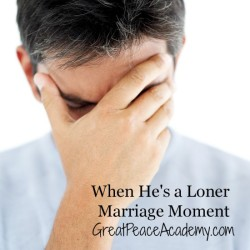 When He's a Loner: Marriage Moment by Renée at Great Peace Academy