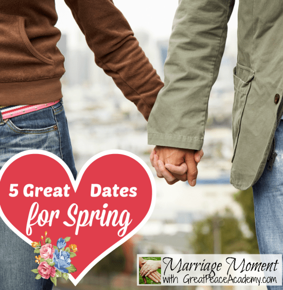 5 Great Dates for Spring   Marriage Moments with Renée at Great Peace