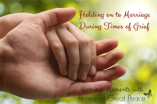 Holding on to Marriage During Times of Grief   Marriage Moments with Renée at Great Peace