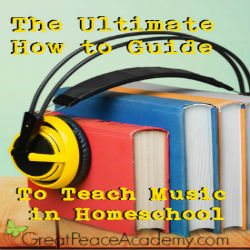 The Ultimate How To Guide for Teaching Music in Homeschool | Great Peace Academy #ihsnet