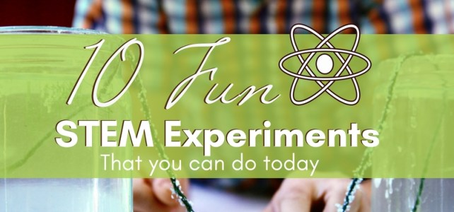 10 Fun STEM Experiments that You Can Do Today
