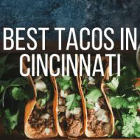 Best Tacos in Cincinnati (+ Latin Food!)