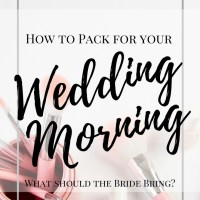 How to Pack for your Wedding Morning | The Essentials and What to Bring