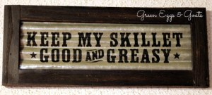 Keep my skillet good and greasy sign