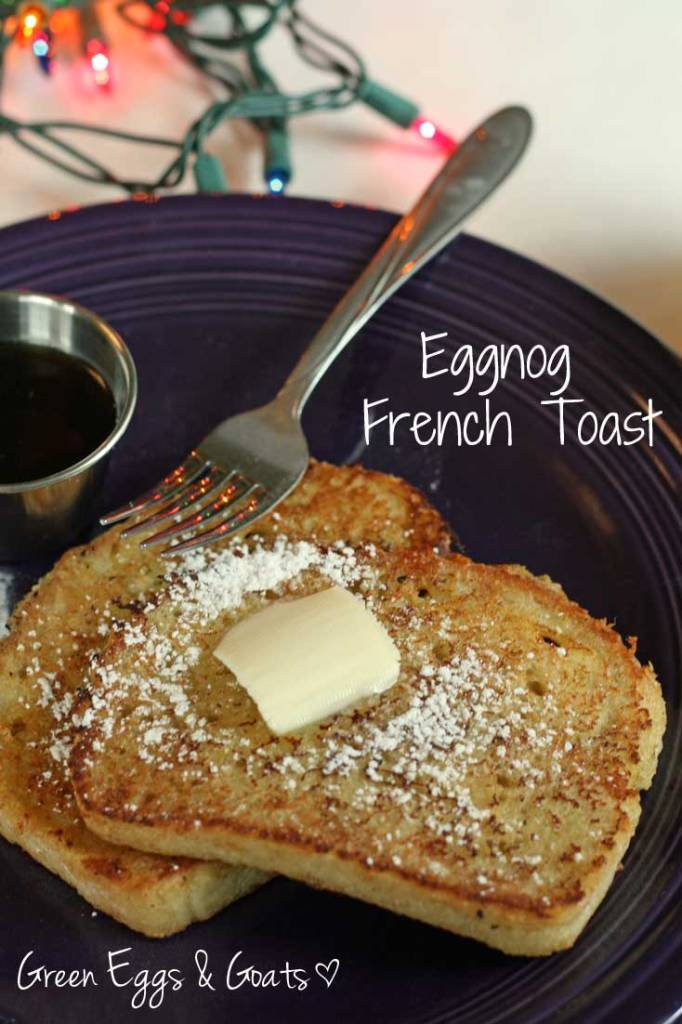 Eggnog French Toast Recipe - Green Eggs & Goats