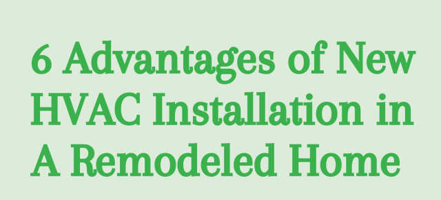 6 Advantages of New HVAC Installation in A Remodeled Home