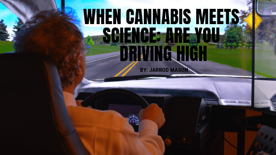 When Cannabis Meets Science: Are you Driving High