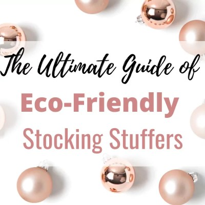 The Ultimate Guide of Eco-Friendly Stocking Stuffers