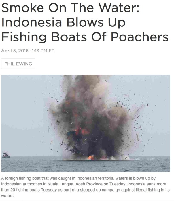 "A foreign fishing boat that was caught in Indonesian territorial waters is blown up by Indonesian authorities in Kuala Langsa, Aceh Province on Tuesday. Indonesia sank more than 20 fishing boats Tuesday as part of a stepped up campaign against illegal fishing in its waters. Januar/AFP/Getty Images Indonesia has a warning for its neighbors in Southeast Asia and the Western Pacific: fish somewhere else. Indonesia's navy and police on Tuesday destroyed what they said were 23 foreign fishing boats caught poaching in Indonesian waters since February, the government and news agencies said. Maritime Affairs and Fisheries Minister Susi Pudjiastuti gave the order in a live-streamed message from her office and the vessels were sunk in seven locations around the country at about the same time. Indonesia's demonstration was a message to the other nations of the Western Pacific at a time when tensions are high over rights and territories in the region. China, Vietnam, the Philippines, Taiwan and other powers make competing claims over which nations control which islands, mineral rights and fisheries in the South China Sea. Thirteen Vietnamese and 10 Malaysian fishing boats were blown up, Indonesian officials said. They're only the latest in what Indonesian officials called ""dozens"" of vessels destroyed by a navy and police task force charged with protecting Indonesia's home fisheries. Indonesia's parliament passed a law in 2014 that authorized the seizure and destruction of foreign boats found to be trespassing in local waters. But that hasn't stopped would-be poachers. At least two of the boats sunk on Tuesday had been caught flying Indonesian flags to try to fool the navy, the Jakarta Post reported."