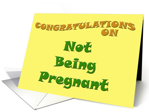 Congratulations On Not Being Pregnant Card 57917