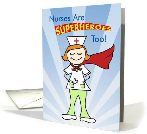 Nurses Are Superheroes Too Card 513473