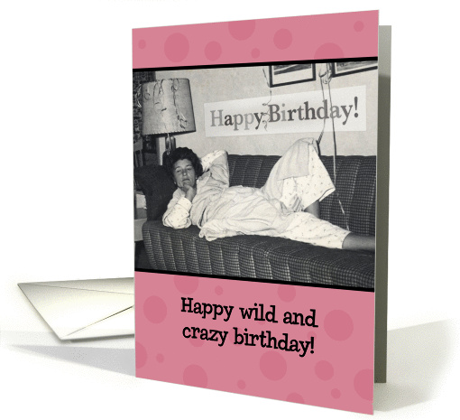 Birthday Wild And Crazy Girl Card 880160