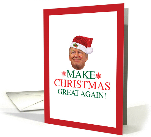 Donald Trump Make Christmas Great Again Holiday Card 1460632